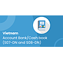 Vietnam - Account Bank/Cash book (S07-DN and S08-DN)